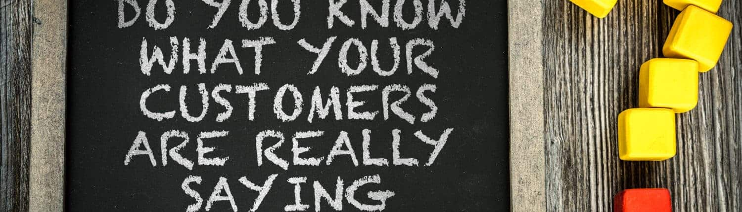 Do You Know What Your Customers Are Really Saying?